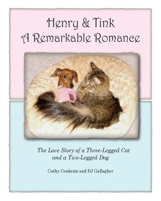 Henry and Tink - A Remarkable Romance: The Love Story of a Three-Legged Cat and a Two-Legged Dog (Paperback): Cathy Conheim