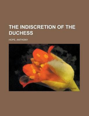 The Indiscretion of the Duchess (Paperback): Anthony Hope