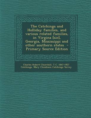 The Catchings and Holliday Families, and Various Related Families, in Virgina [Sic], Georgia, Mississippi and Other Southern...