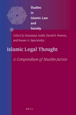 Islamic Legal Thought - A Compendium of Muslim Jurists (Hardcover): David Powers, Susan Spectorsky, Oussama Arabi