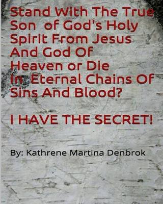 Stand with the True Son of Gods Holy Spirit from Jesus and God of Heaven or Die - None (Paperback): Kathrene Martina Denbrok