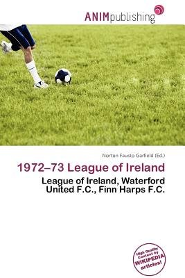 1972-73 League of Ireland (Paperback): Norton Fausto Garfield