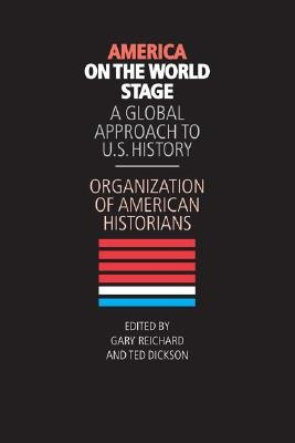 America on the World Stage - A Global Approach to U.S. History (Paperback): Organization of American Historians