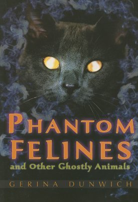 Phantom Felines - and Other Ghostly Animals (Paperback): Gerina Dunwich