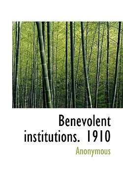 Benevolent Institutions. 1910 (Paperback): Anonymous