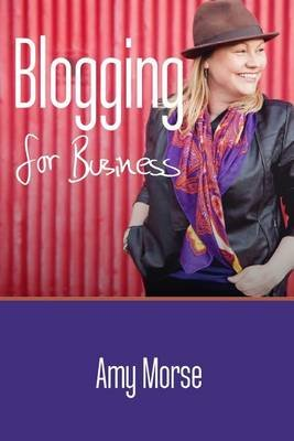 Blogging for Business (Paperback): Amy Morse