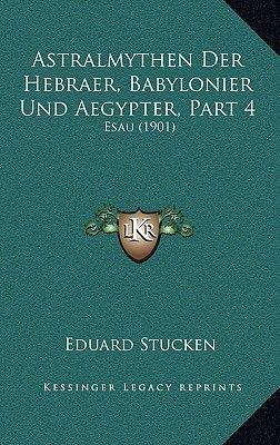 Astralmythen Der Hebraer, Babylonier Und Aegypter, Part 4 - Esau (1901) (German, Hardcover): Eduard Stucken