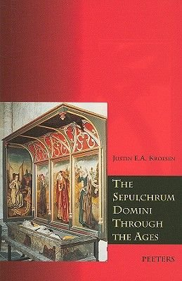 The Sepulchrum Domini Through the Ages - Its Form and Function (Paperback): J. E. A Kroesen