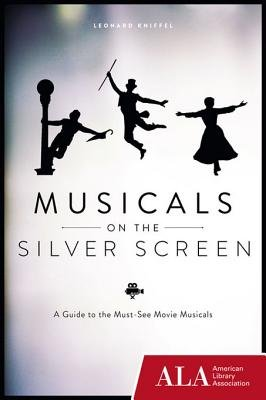 Musicals on the Silver Screen - A Guide to the Must-See Movie Musicals (Electronic book text): Leonard Kniffel