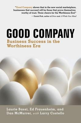 Good Company - Business Success in the Worthiness Era (Electronic book text): Laurie Bassi, Ed Frauenheim, Lawrence Costello