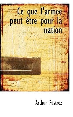 Ce Que L'Armace Peut Aotre Pour La Nation (Paperback): Arthur Fastrez