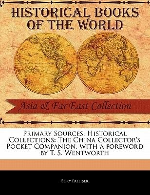 Primary Sources, Historical Collections - The China Collector's Pocket Companion, with a Foreword by T. S. Wentworth...