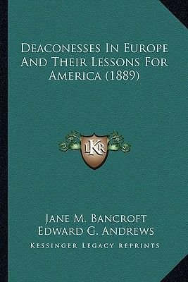 Deaconesses in Europe and Their Lessons for America (1889) (Paperback): Jane M. Bancroft