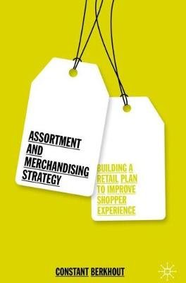 Assortment and Merchandising Strategy - Building a Retail Plan to Improve Shopper Experience (Hardcover, 1st ed. 2019):...