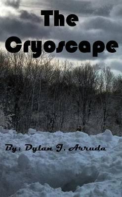 The Cryoscape (Paperback): Dylan Arruda
