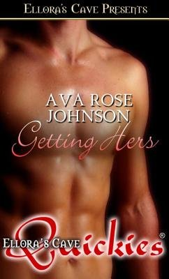 Getting Hers (Electronic book text): Ava Rose Johnson