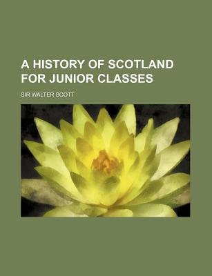 A History of Scotland for Junior Classes (Paperback): Walter Scott