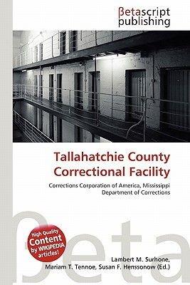 Tallahatchie County Correctional Facility (Paperback): Lambert M. Surhone, Mariam T. Tennoe, Susan F. Henssonow