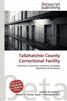 Tallahatchie County Correctional Facility (Paperback): Lambert M. Surhone, Mariam T. Tennoe, Susan F. Henssonow
