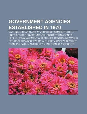 Government Agencies Established in 1970 - National Oceanic and Atmospheric Administration, United States Environmental...