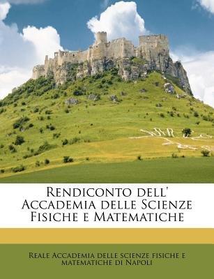 Rendiconto Dell' Accademia Delle Scienze Fisiche E Matematiche (Italian, Paperback): Reale Accademia Delle Scienze Fisiche...