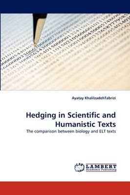 Hedging in Scientific and Humanistic Texts (Paperback): Ayatay Khalilzadehtabrizi