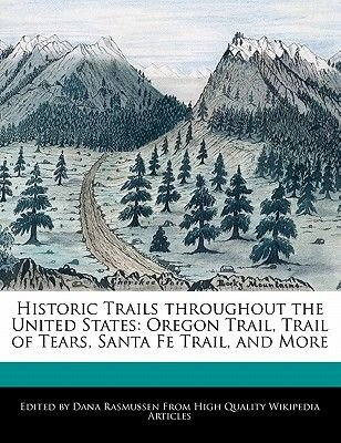 Historic Trails Throughout the United States - Oregon Trail, Trail of Tears, Santa Fe Trail, and More (Paperback): Dana...