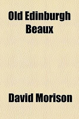 Old Edinburgh Beaux (Paperback): David Morison