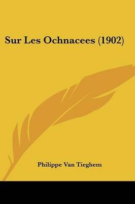 Sur Les Ochnacees (1902) (English, French, Paperback): Philippe Van Tieghem