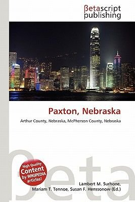 Paxton, Nebraska (Paperback): Lambert M. Surhone, Mariam T. Tennoe, Susan F. Henssonow