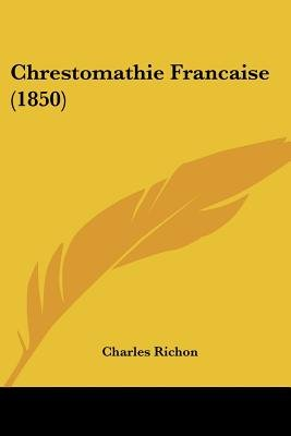 Chrestomathie Francaise (1850) (English, French, Paperback): Charles Richon