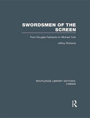 Swordsmen of the Screen - From Douglas Fairbanks to Michael York (Electronic book text): Jeffrey Richards