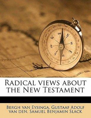 Radical Views about the New Testament (Paperback): Samuel Benjamin Slack