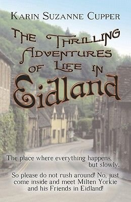 The Thrilling Adventures of Life in Eidland (Paperback): Karin Suzanne Cupper