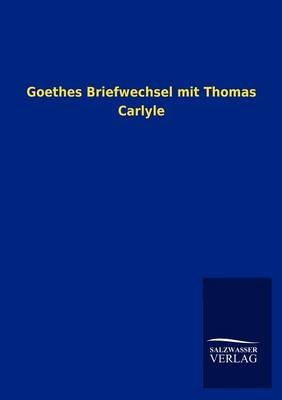 Goethes Briefwechsel Mit Thomas Carlyle (German, Paperback):