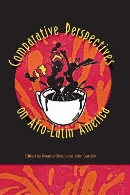 Comparative Perspectives on Afro-Latin America (Paperback): Kwame Dixon, John Burdick