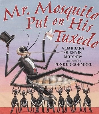 Mr. Mosquito Put on His Tuxedo (Hardcover): Barbara Olenyik Morrow