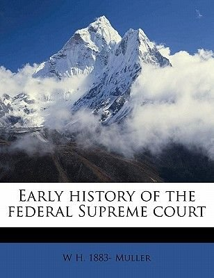 Early History of the Federal Supreme Court (Paperback): W H. 1883- Muller