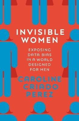 Invisible Women - Exposing Data Bias in a World Designed for Men (Hardcover): Caroline Criado-Perez