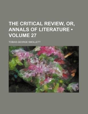 The Critical Review, Or, Annals of Literature (Volume 27) (Paperback): Tobias George Smollett