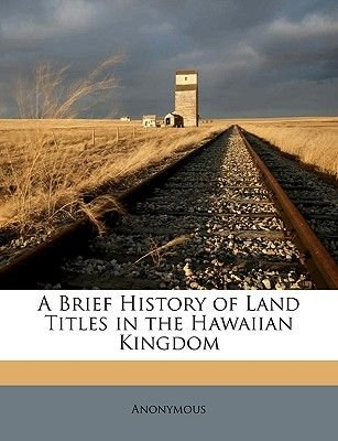 A Brief History of Land Titles in the Hawaiian Kingdom (Paperback): Anonymous