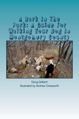 A Bark in the Park - A Guide for Walking Your Dog in Montgomery County (Paperback): Doug Gelbert