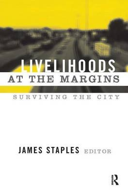Livelihoods at the Margins - Surviving the City (Hardcover): James Staples