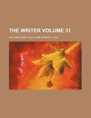 The Writer Volume 31 (Paperback): William Henry Hills