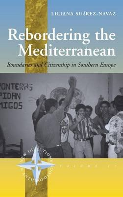 Rebordering the Mediterranean - Boundaries and Citizenship in Southern Europe (Hardcover): Liliana Suarez-Navaz