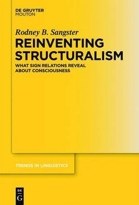 Reinventing Structuralism (Electronic book text): Rodney B Sangster