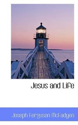 Jesus and Life (Paperback): Joseph Ferguson McFadyen