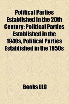 Political Parties Established in the 20th Century - Political Parties Established in the 1940s, Political Parties Established...