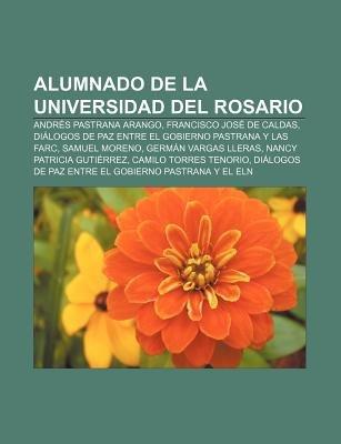Alumnado de La Universidad del Rosario - Andres Pastrana Arango, Francisco Jose de Caldas, Dialogos de Paz Entre El Gobierno...