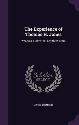 The Experience of Thomas H. Jones - Who Was a Slave for Forty-Three Years (Hardcover): Thomas H. Jones